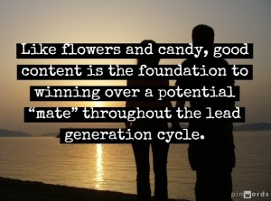 """Like flowers and candy, good content is the foundation to winning over a potential """"mate."""""""