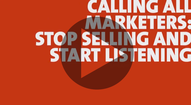 Calling All Marketers: Stop Selling and Start Listening